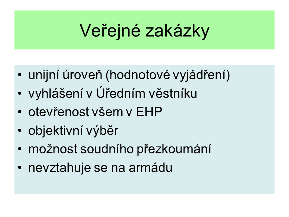 Veřejné zakázky unijní úroveň (hodnotové vyjádření) vyhlášení v Úředním věstníku otevřenost všem v EHP objektivní výběr možnost soudního přezkoumání nevztahuje se na armádu
