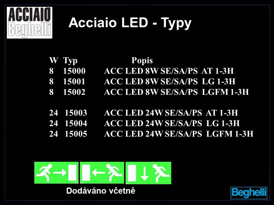 Acciaio LED - Typy Dodáváno včetně WTypPopis 815000ACC LED 8W SE/SA/PS AT 1-3H 815001ACC LED 8W SE/SA/PS LG 1-3H 815002ACC LED 8W SE/SA/PS LGFM 1-3H 24 15003ACC LED 24W SE/SA/PS AT 1-3H 24 15004ACC LED 24W SE/SA/PS LG 1-3H 24 15005ACC LED 24W SE/SA/PS LGFM 1-3H