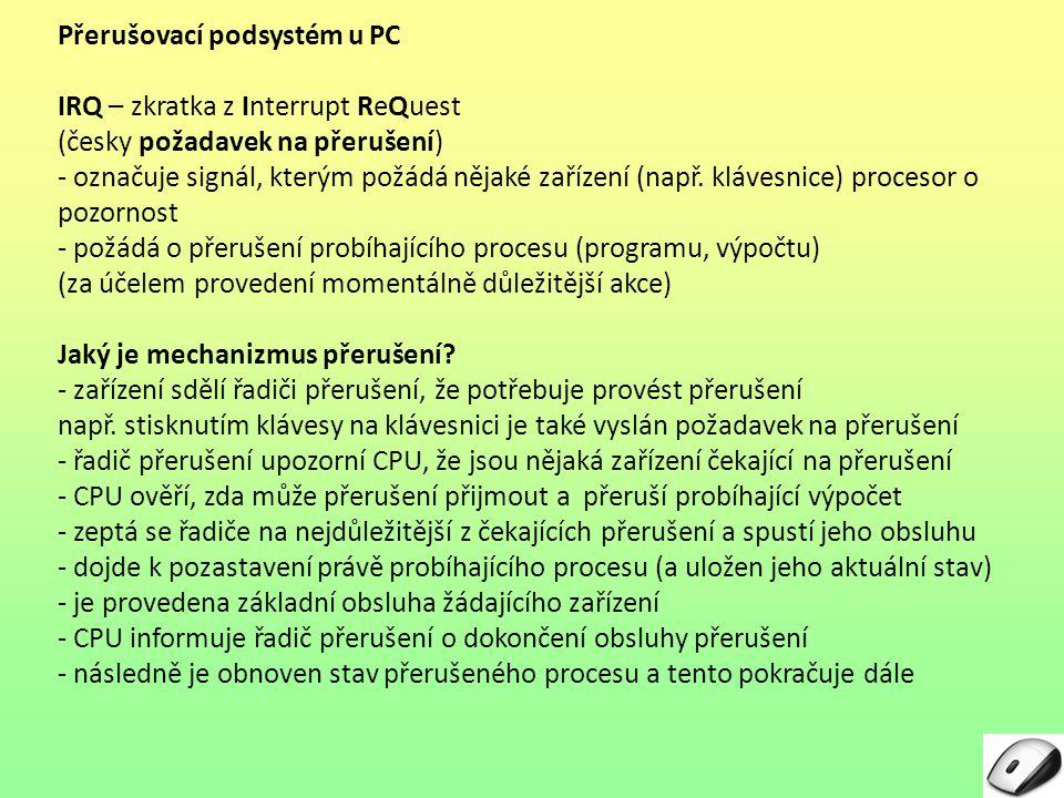 Přerušovací podsystém u PC IRQ – zkratka z Interrupt ReQuest (česky požadavek na přerušení) - označuje signál, kterým požádá nějaké zařízení (např. kl