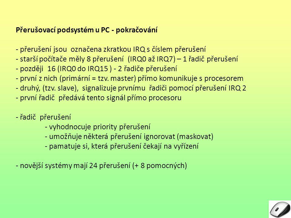Přerušovací podsystém u PC - pokračování - přerušení jsou označena zkratkou IRQ s číslem přerušení - starší počítače měly 8 přerušení (IRQ0 až IRQ7) –