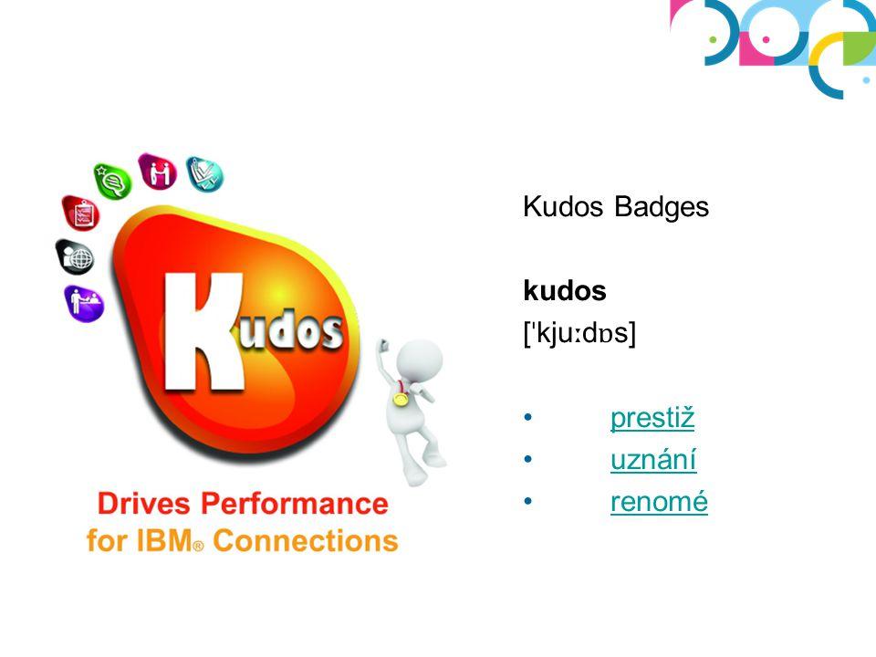 Kudos Badges kudos [ ˈ kju ː d ɒ s] prestižprestiž uznáníuznání renomé