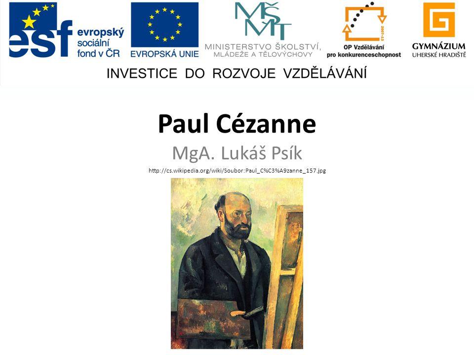 Paul Cézanne MgA. Lukáš Psík http://cs.wikipedia.org/wiki/Soubor:Paul_C%C3%A9zanne_157.jpg