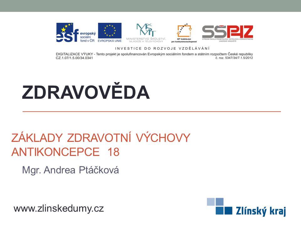 ZÁKLADY ZDRAVOTNÍ VÝCHOVY ANTIKONCEPCE 18 Mgr. Andrea Ptáčková ZDRAVOVĚDA www.zlinskedumy.cz