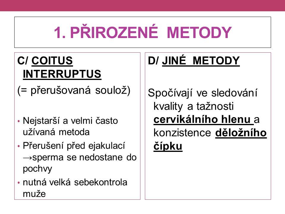 1. PŘIROZENÉ METODY C/ COITUS INTERRUPTUS (= přerušovaná soulož) Nejstarší a velmi často užívaná metoda Přerušení před ejakulací →sperma se nedostane