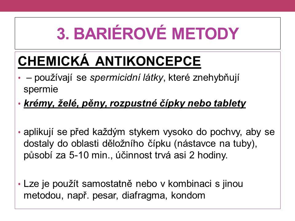 3. BARIÉROVÉ METODY CHEMICKÁ ANTIKONCEPCE – používají se spermicidní látky, které znehybňují spermie krémy, želé, pěny, rozpustné čípky nebo tablety a