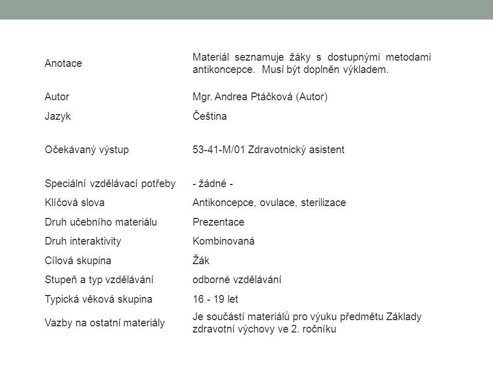 Anotace Materiál seznamuje žáky s dostupnými metodami antikoncepce. Musí být doplněn výkladem. AutorMgr. Andrea Ptáčková (Autor) JazykČeština Očekávan