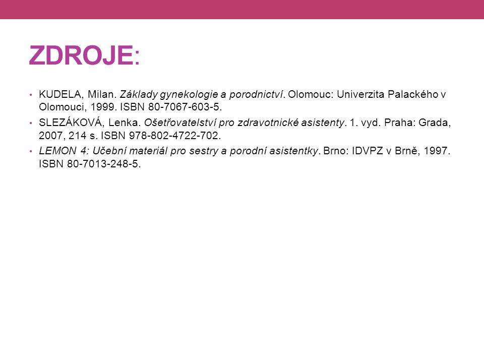 ZDROJE: KUDELA, Milan. Základy gynekologie a porodnictví. Olomouc: Univerzita Palackého v Olomouci, 1999. ISBN 80-7067-603-5. SLEZÁKOVÁ, Lenka. Ošetřo