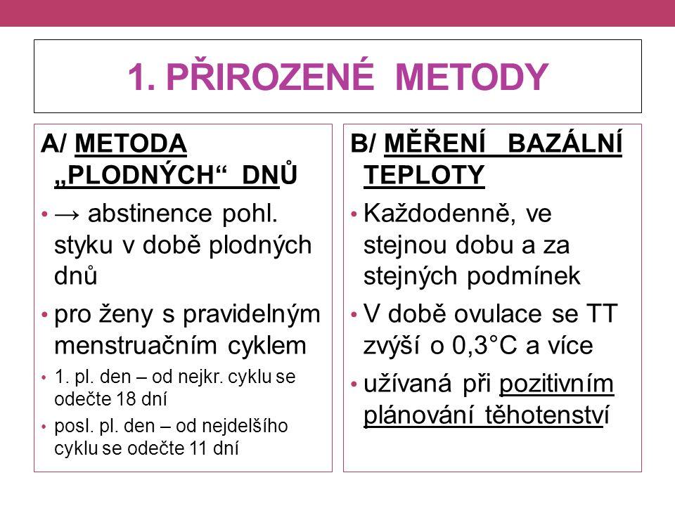 """1. PŘIROZENÉ METODY A/ METODA """"PLODNÝCH"""" DNŮ → abstinence pohl. styku v době plodných dnů pro ženy s pravidelným menstruačním cyklem 1. pl. den – od n"""