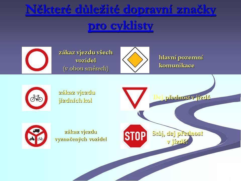 Některé důležité dopravní značky pro cyklisty zákaz vjezdu všech vozidel (v obou směrech)  zákaz vjezdu jízdních kol zákaz vjezdu vyznačených vozidel hlavní pozemní komunikace přednost v jízdě Dej přednost v jízdě Stůj, d ej přednost v jízdě!