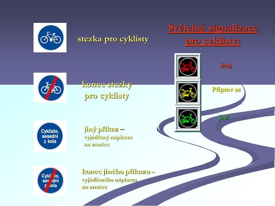 stezka pro cyklisty konec stezky pro cyklisty jiný příkaz – vyjádřený nápisem na značce konec jiného příkazu – vyjádřeného nápisem na značce Světelná signalizace pro cyklisty: Stůj Připrav se Jeď