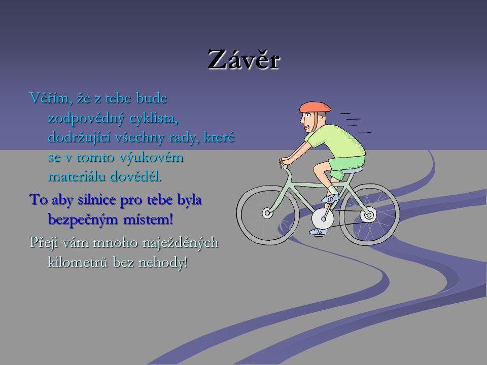 Závěr Věřím, že z tebe bude zodpovědný cyklista, dodržující všechny rady, které se v tomto výukovém materiálu dověděl.