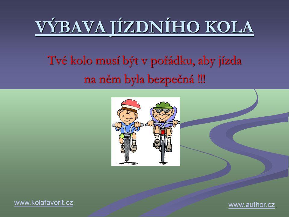 VÝBAVA JÍZDNÍHO KOLA Tvé kolo musí být v pořádku, aby jízda na něm byla bezpečná !!.