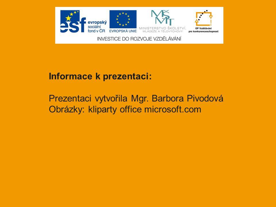 Informace k prezentaci: Prezentaci vytvořila Mgr. Barbora Pivodová Obrázky: kliparty office microsoft.com