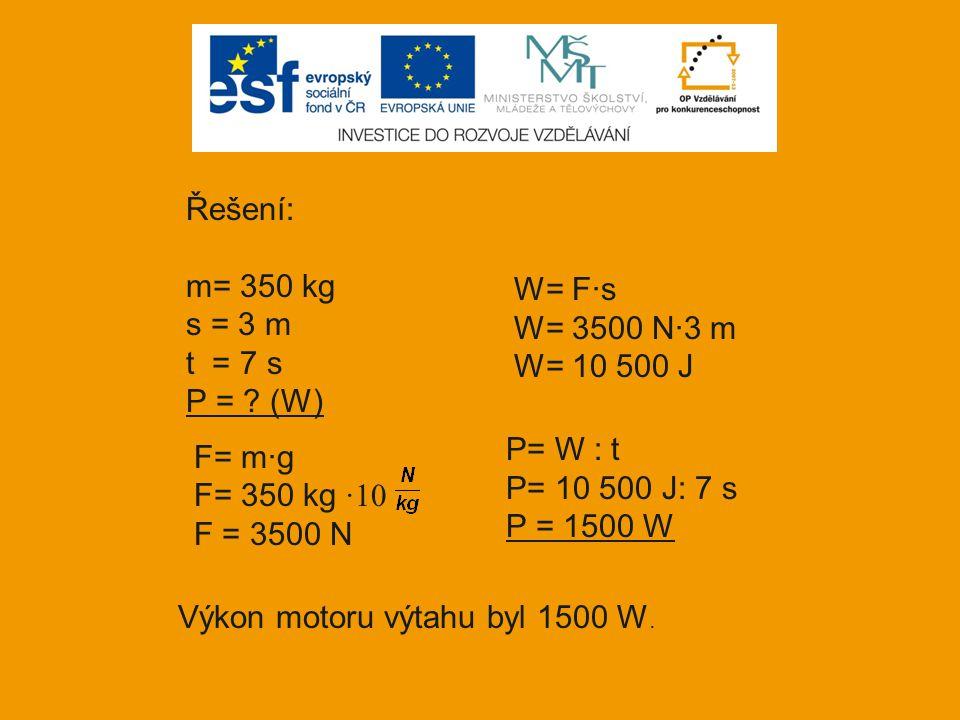 Řešení: m= 350 kg s = 3 m t = 7 s P = .