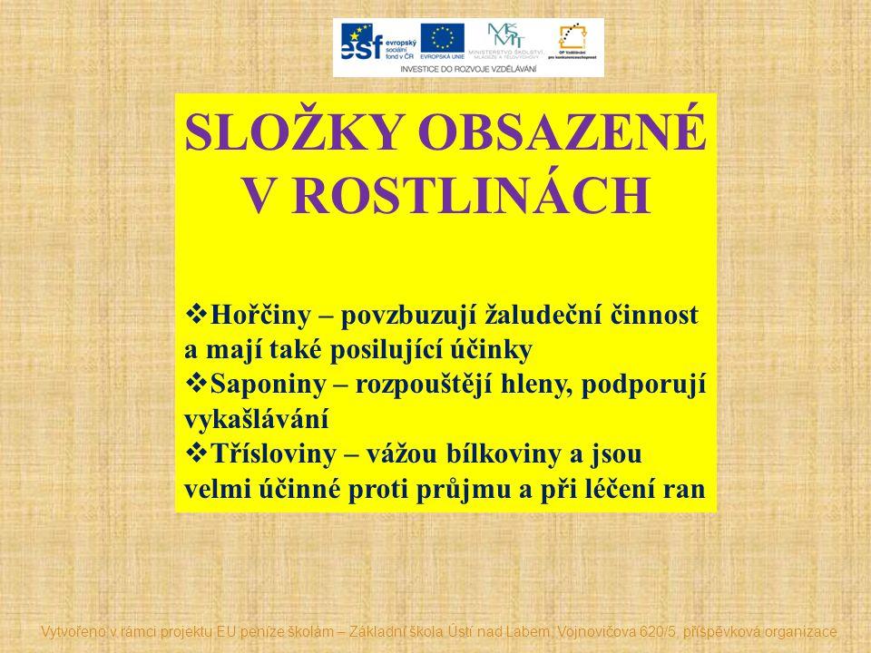 SLOŽKY OBSAZENÉ V ROSTLINÁCH  Hořčiny – povzbuzují žaludeční činnost a mají také posilující účinky  Saponiny – rozpouštějí hleny, podporují vykašláv