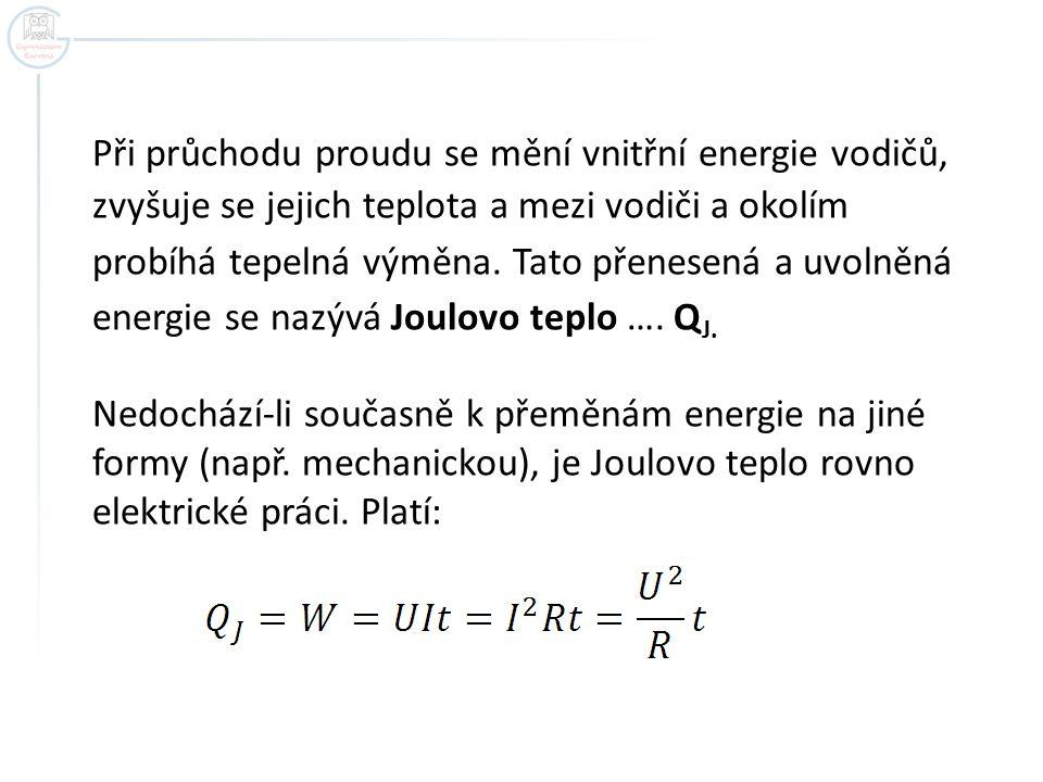 Výkon elektrického proudu ve spotřebiči o odporu R definujeme jako rychlost přenosu elektrické energie Jednotkou elektrického výkonu je watt …… W