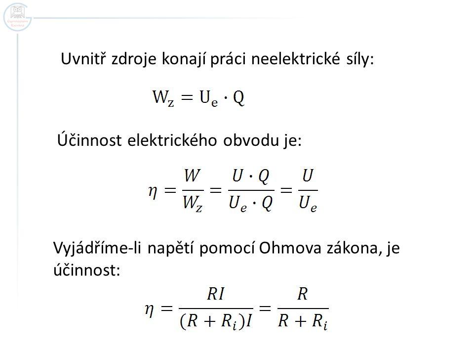 Uvnitř zdroje konají práci neelektrické síly: Účinnost elektrického obvodu je: Vyjádříme-li napětí pomocí Ohmova zákona, je účinnost: