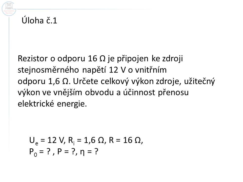 Rezistor o odporu 16 Ω je připojen ke zdroji stejnosměrného napětí 12 V o vnitřním odporu 1,6 Ω. Určete celkový výkon zdroje, užitečný výkon ve vnější