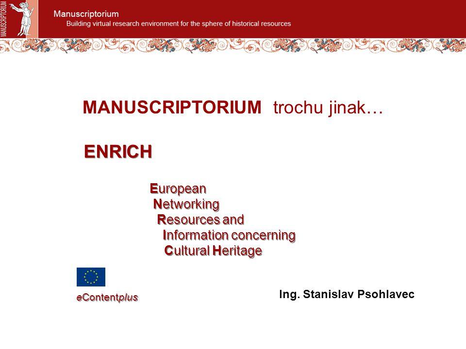 MANUSCRIPTORIUM trochu jinak… Ing. Stanislav Psohlavec European Networking Resources and Information concerning Cultural Heritage European Networking