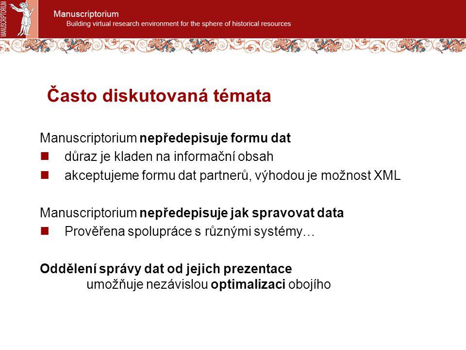 Manuscriptorium nepředepisuje formu dat důraz je kladen na informační obsah akceptujeme formu dat partnerů, výhodou je možnost XML Manuscriptorium nep