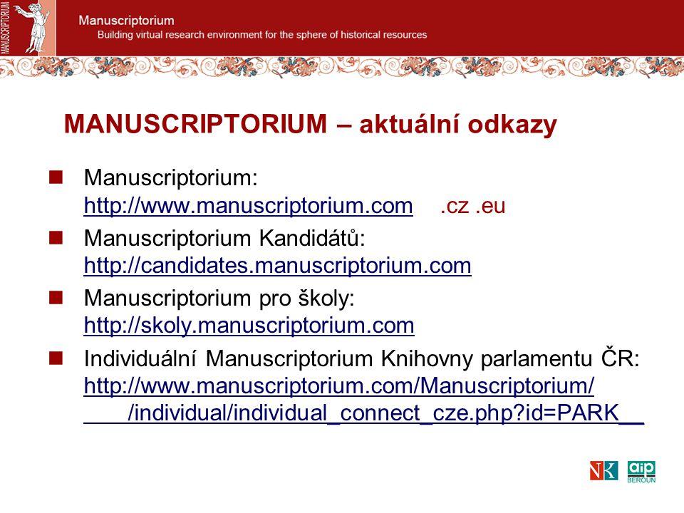 Manuscriptorium: http://www.manuscriptorium.com.cz.eu http://www.manuscriptorium.com Manuscriptorium Kandidátů: http://candidates.manuscriptorium.com http://candidates.manuscriptorium.com Manuscriptorium pro školy: http://skoly.manuscriptorium.com http://skoly.manuscriptorium.com Individuální Manuscriptorium Knihovny parlamentu ČR: http://www.manuscriptorium.com/Manuscriptorium/ /individual/individual_connect_cze.php?id=PARK__ http://www.manuscriptorium.com/Manuscriptorium/ /individual/individual_connect_cze.php?id=PARK__ MANUSCRIPTORIUM – aktuální odkazy