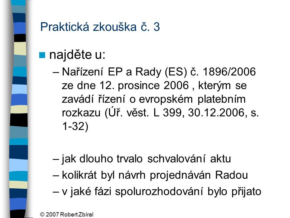 © 2007 Robert Zbíral Praktická zkouška č. 3 najděte u: –Nařízení EP a Rady (ES) č.