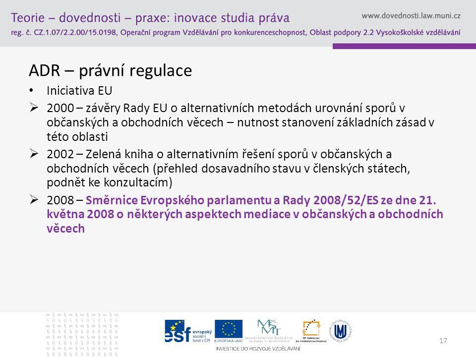 ADR – právní regulace Iniciativa EU  2000 – závěry Rady EU o alternativních metodách urovnání sporů v občanských a obchodních věcech – nutnost stanov
