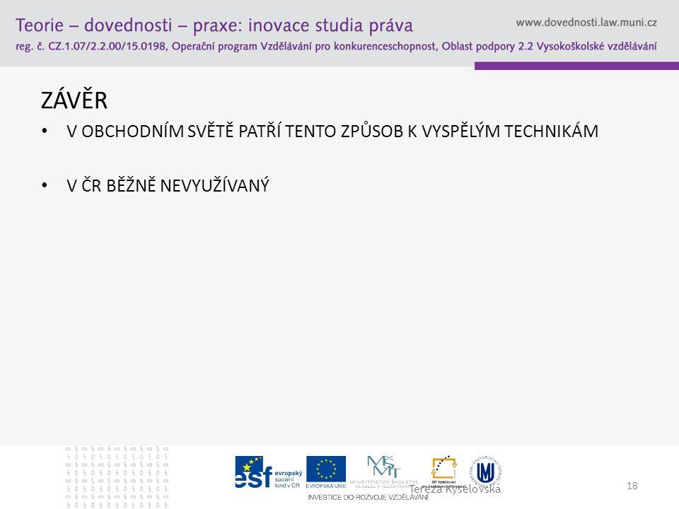 ZÁVĚR V OBCHODNÍM SVĚTĚ PATŘÍ TENTO ZPŮSOB K VYSPĚLÝM TECHNIKÁM V ČR BĚŽNĚ NEVYUŽÍVANÝ 18 Tereza Kyselovská