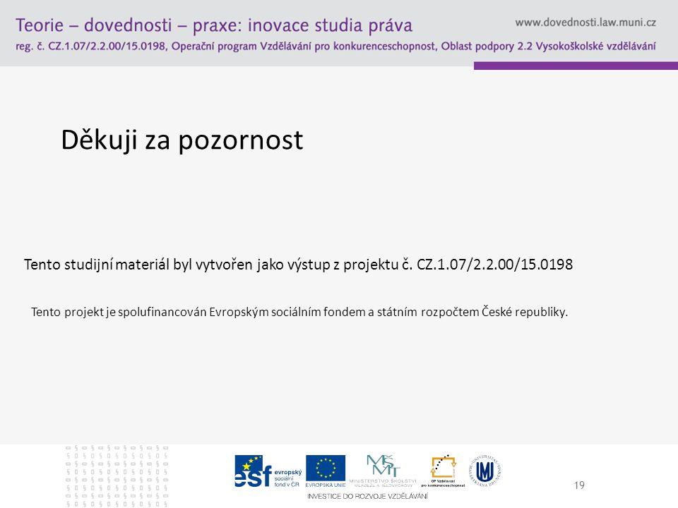 19 Děkuji za pozornost Tento studijní materiál byl vytvořen jako výstup z projektu č. CZ.1.07/2.2.00/15.0198 Tento projekt je spolufinancován Evropský