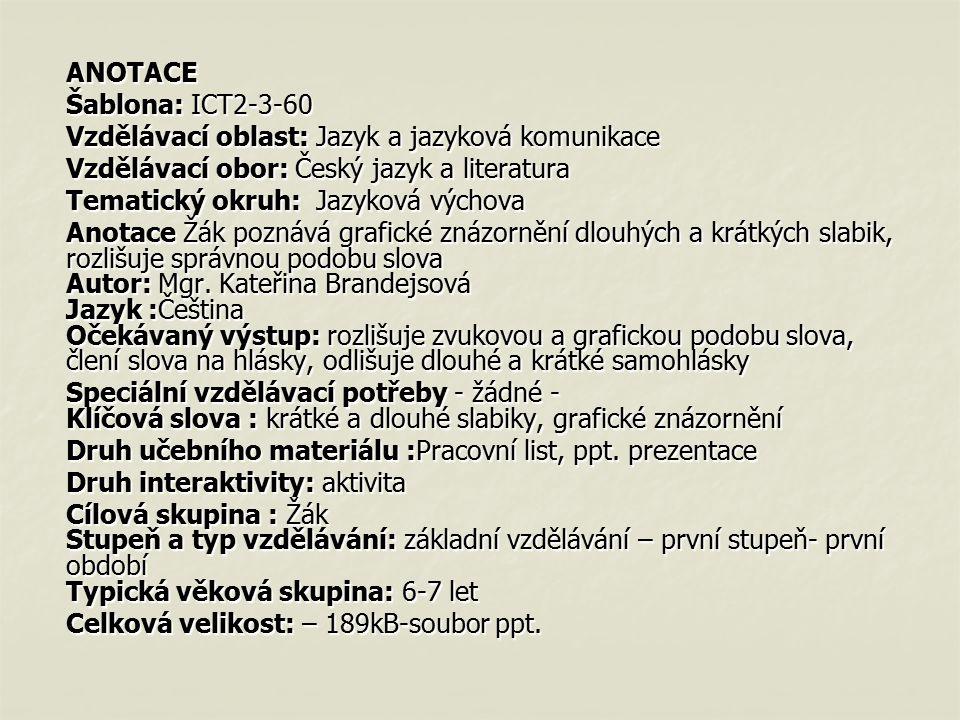ANOTACE Šablona: ICT2-3-60 Vzdělávací oblast: Jazyk a jazyková komunikace Vzdělávací obor: Český jazyk a literatura Tematický okruh: Jazyková výchova