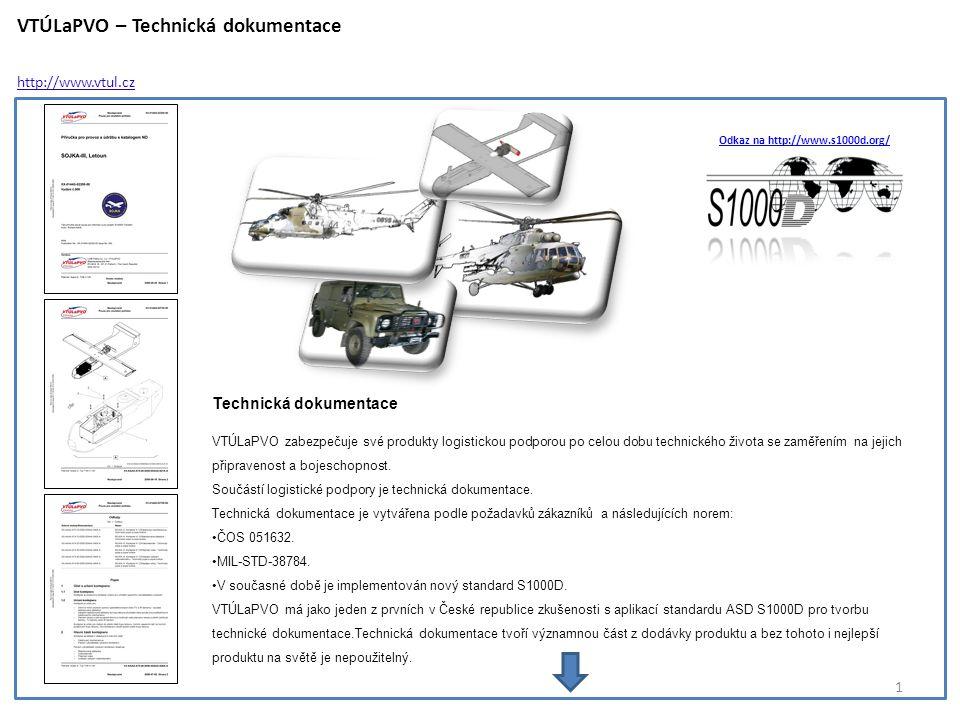 VTÚLaPVO – Technická dokumentace http://www.vtul.cz 1 Technická dokumentace VTÚLaPVO zabezpečuje své produkty logistickou podporou po celou dobu technického života se zaměřením na jejich připravenost a bojeschopnost.