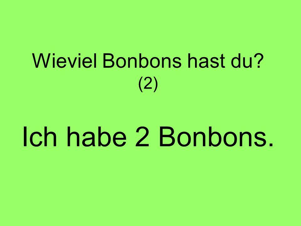 Wieviel Bonbons hast du? (2) Ich habe 2 Bonbons.