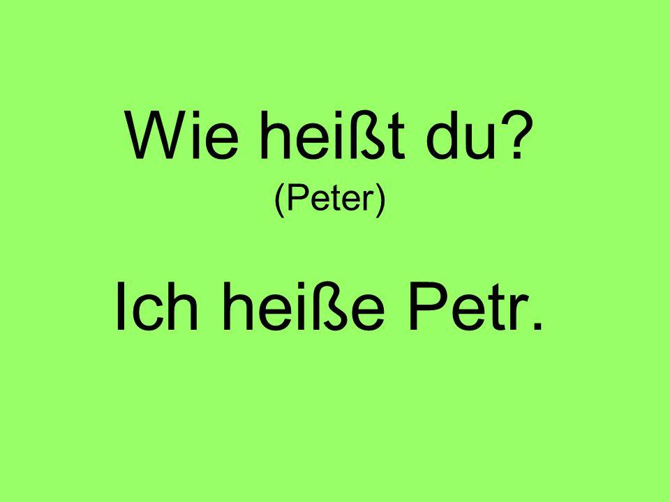 Wie heißt du? (Peter) Ich heiße Petr.