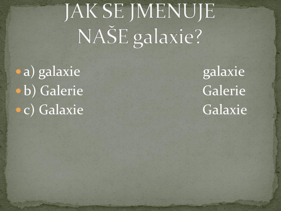 a) galaxie galaxie b) Galerie Galerie c) Galaxie Galaxie