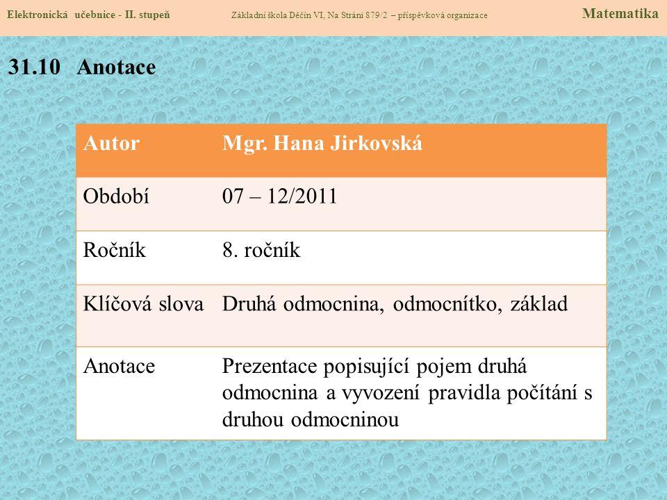 AutorMgr. Hana Jirkovská Období07 – 12/2011 Ročník8. ročník Klíčová slovaDruhá odmocnina, odmocnítko, základ AnotacePrezentace popisující pojem druhá