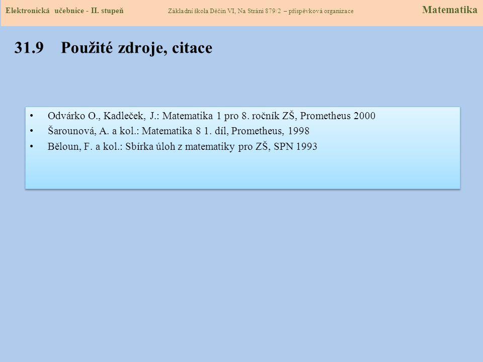 Elektronická učebnice – II. stupeň Matematika 31.9 Použité zdroje, citace Odvárko O., Kadleček, J.: Matematika 1 pro 8. ročník ZŠ, Prometheus 2000 Šar