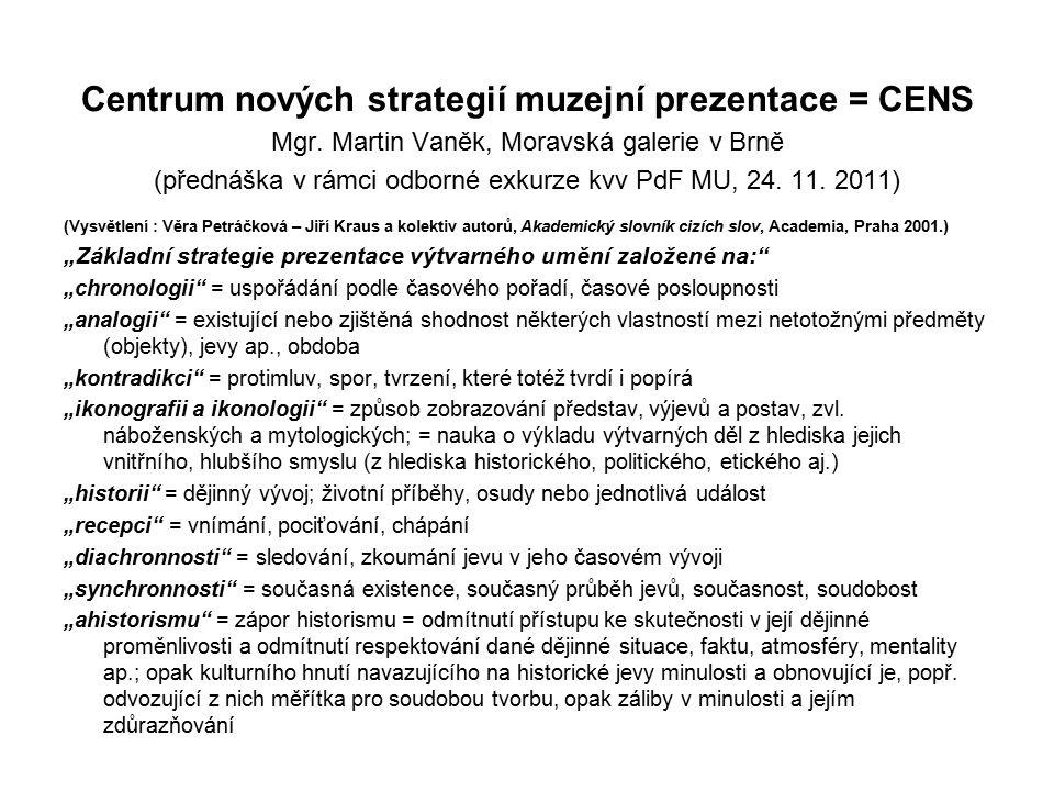 Centrum nových strategií muzejní prezentace = CENS Mgr. Martin Vaněk, Moravská galerie v Brně (přednáška v rámci odborné exkurze kvv PdF MU, 24. 11. 2