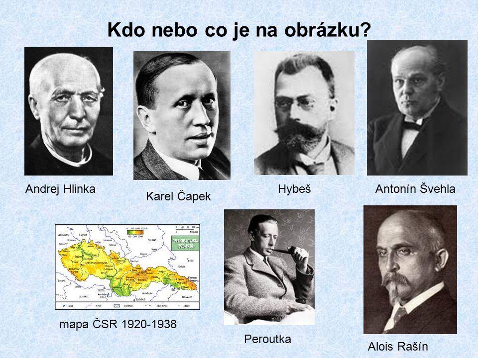 Kdo nebo co je na obrázku? Andrej Hlinka Karel Čapek Hybeš mapa ČSR 1920-1938 Antonín Švehla Alois Rašín Peroutka