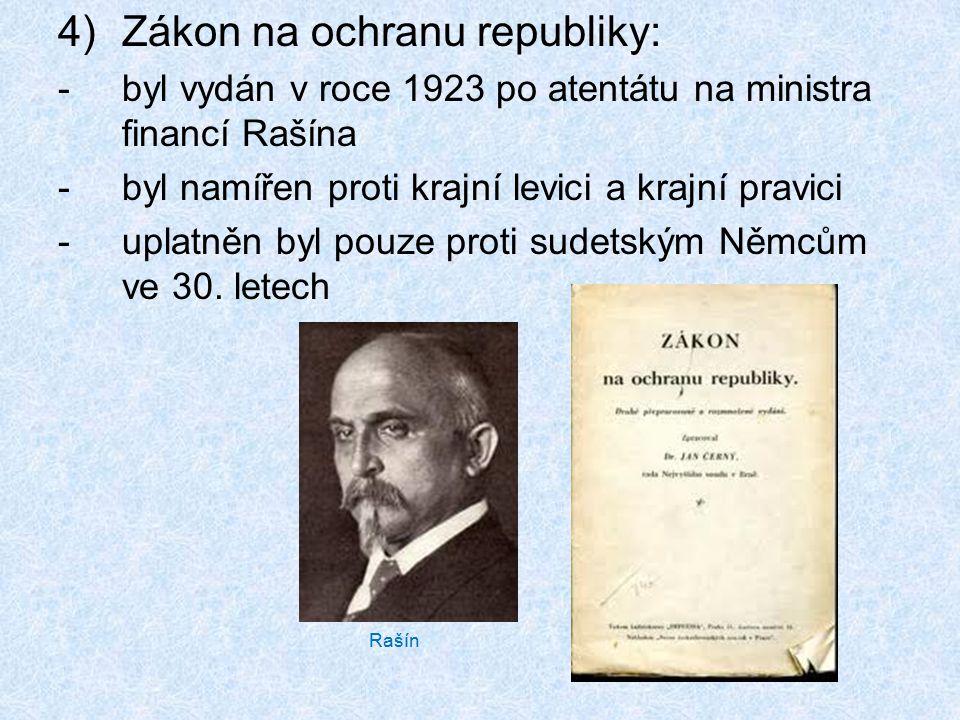 4)Zákon na ochranu republiky: -byl vydán v roce 1923 po atentátu na ministra financí Rašína -byl namířen proti krajní levici a krajní pravici -uplatně
