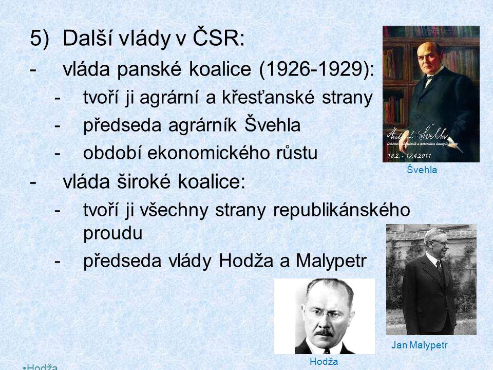 5)Další vlády v ČSR: -vláda panské koalice (1926-1929): -tvoří ji agrární a křesťanské strany -předseda agrárník Švehla -období ekonomického růstu -vl