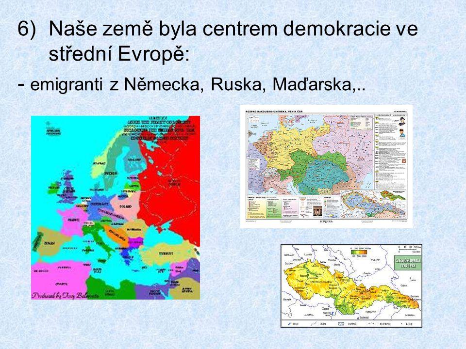 6)Naše země byla centrem demokracie ve střední Evropě: - emigranti z Německa, Ruska, Maďarska,..