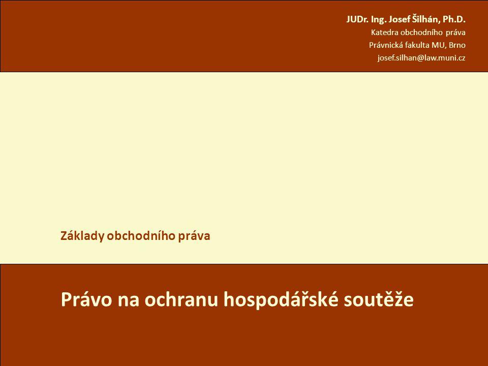 BEV502Zk Josef Šilhán, Právnická fakulta, MU Právo na ochranu hospodářské soutěže Základy obchodního práva JUDr.
