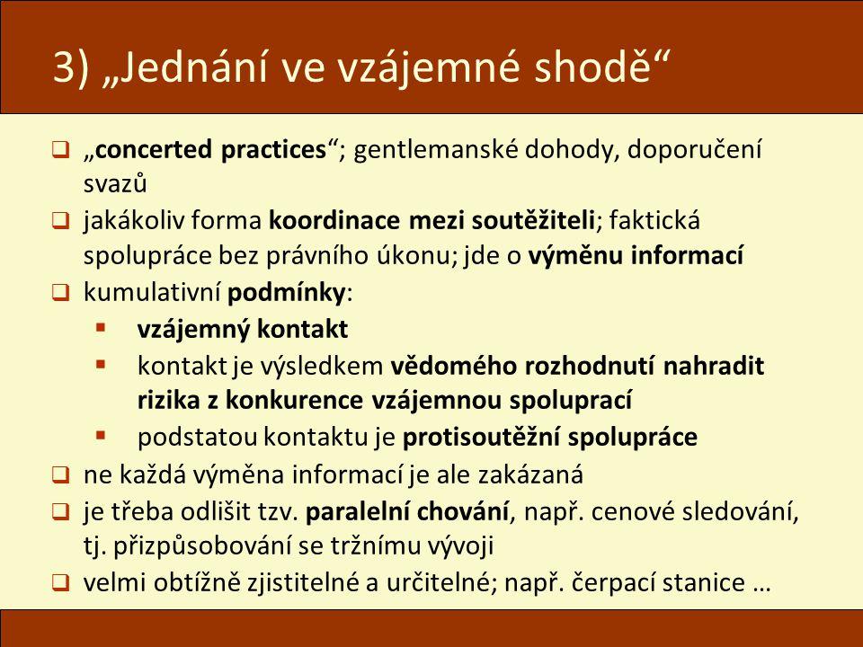 """3) """"Jednání ve vzájemné shodě""""  """"concerted practices""""; gentlemanské dohody, doporučení svazů  jakákoliv forma koordinace mezi soutěžiteli; faktická"""