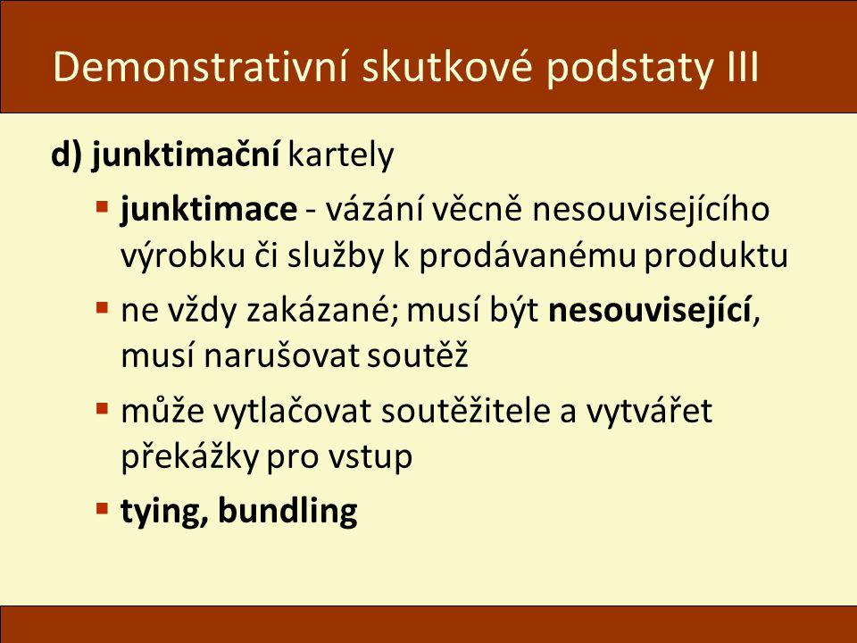 Demonstrativní skutkové podstaty III d) junktimační kartely  junktimace - vázání věcně nesouvisejícího výrobku či služby k prodávanému produktu  ne