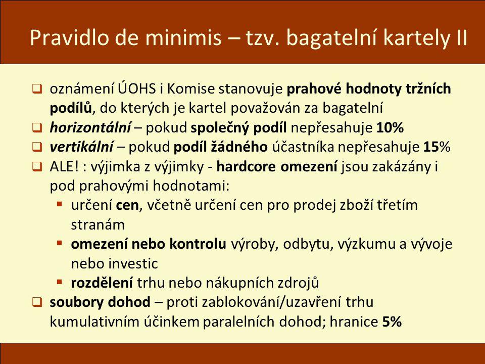 Pravidlo de minimis – tzv. bagatelní kartely II  oznámení ÚOHS i Komise stanovuje prahové hodnoty tržních podílů, do kterých je kartel považován za b
