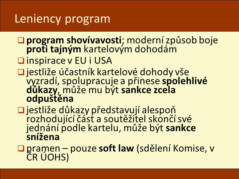 Leniency program  program shovívavosti; moderní způsob boje proti tajným kartelovým dohodám  inspirace v EU i USA  jestliže účastník kartelové doho