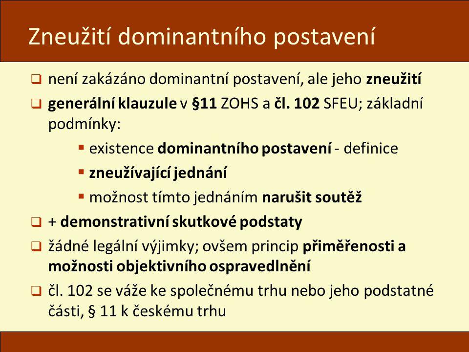  není zakázáno dominantní postavení, ale jeho zneužití  generální klauzule v §11 ZOHS a čl. 102 SFEU; základní podmínky:  existence dominantního po