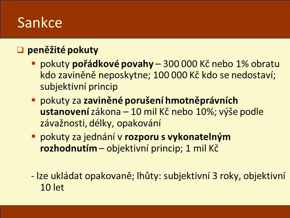 Sankce  peněžité pokuty  pokuty pořádkové povahy – 300 000 Kč nebo 1% obratu kdo zaviněně neposkytne; 100 000 Kč kdo se nedostaví; subjektivní princ