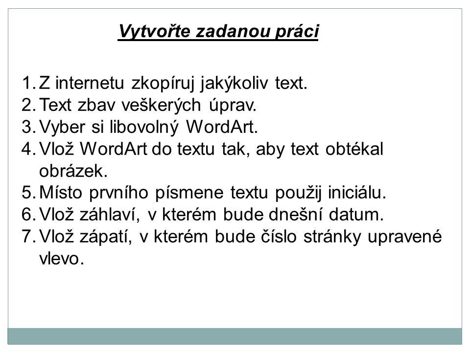 Vytvořte zadanou práci 1.Z internetu zkopíruj jakýkoliv text.