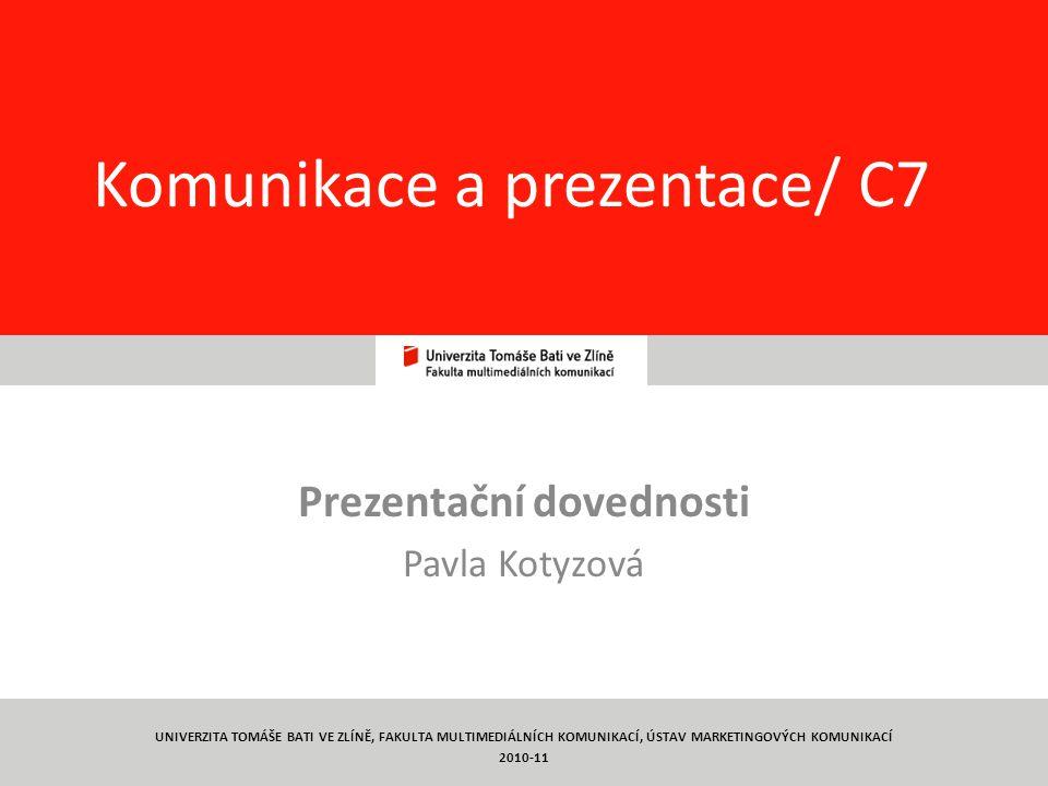 1 Komunikace a prezentace/ C7 Prezentační dovednosti Pavla Kotyzová UNIVERZITA TOMÁŠE BATI VE ZLÍNĚ, FAKULTA MULTIMEDIÁLNÍCH KOMUNIKACÍ, ÚSTAV MARKETINGOVÝCH KOMUNIKACÍ 2010-11